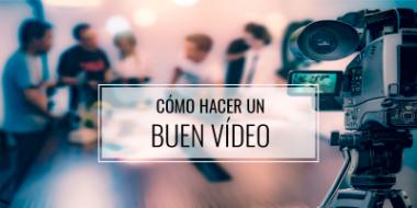 Cómo-hacer-un-buen-vídeo